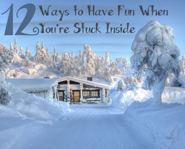 12 Ways to Have Fun When You're Stuck Inside
